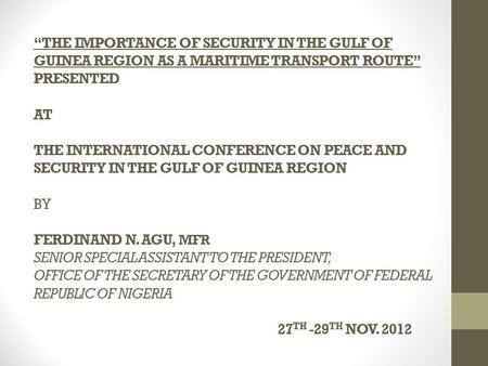 """THE IMPORTANCE OF SECURITY IN THE GULF OF GUINEA REGION AS A MARITIME TRANSPORT ROUTE"" PRESENTED AT THE INTERNATIONAL CONFERENCE ON PEACE AND SECURITY."