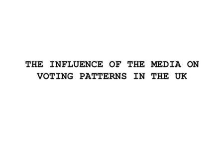THE INFLUENCE OF THE MEDIA ON VOTING PATTERNS IN THE UK.