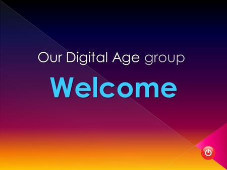 Welcome Our Digital Age group. In the 'Country of the Blind the one-eyed may unintentionally mislead. Our speakers are not expert advisors. They are merely.