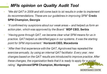 "MFIs opinion on Quality Audit Tool ""We did QAT in 2009 and still come back to ist results in order to implement its recommendations. These are our guidelines."