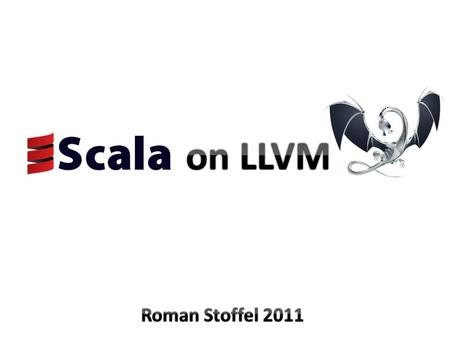 Overview Motivation Scala on LLVM Challenges Interesting Subsets.