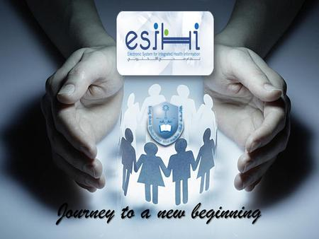Journey to a new beginning. About Esihi eSiHi, or Electronic System for Integrated Health Information is an internal name for Cerner Millennium ®,,