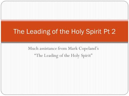 "Much assistance from Mark Copeland's ""The Leading of the Holy Spirit"" The Leading of the Holy Spirit Pt 2."