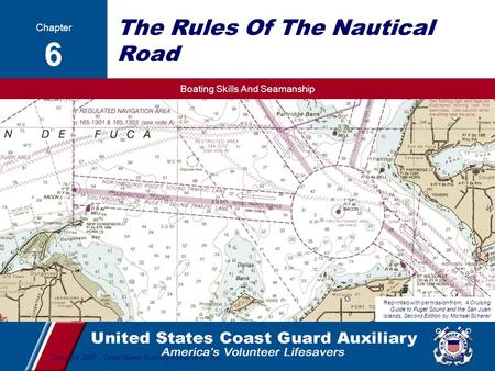 Boating Skills And Seamanship 1 Copyright 2007 - Coast Guard Auxiliary Association, Inc. The Rules Of The Nautical Road Chapter 6 Reprinted with permission.