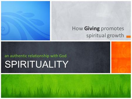 How Giving promotes spiritual growth an authentic relationship with God SPIRITUALITY.