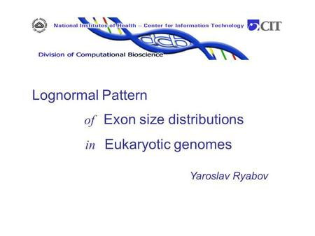 Yaroslav Ryabov Lognormal Pattern of Exon size distributions in Eukaryotic genomes.