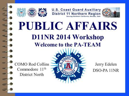 COMO Rod Collins Commodore 11 th District North Jerry Edelen DSO-PA 11NR PUBLIC AFFAIRS D11NR 2014 Workshop Welcome to the PA-TEAM.