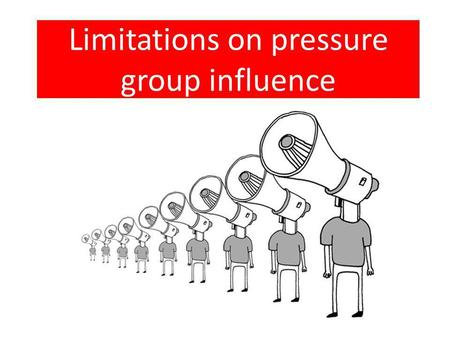Limitations on pressure group influence. There are several factors which may restrict pressure group power, these include: Government in power is hostile.