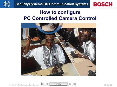 Security Systems BU Communication SystemsDCN ST/SEU-CO 1 PC Controlled Cam. Control 09.12.2004 How to configure PC Controlled Camera Control.