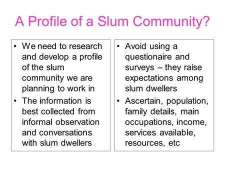 A Profile of a Slum Community? We need to research and develop a profile of the slum community we are planning to work in The information is best collected.