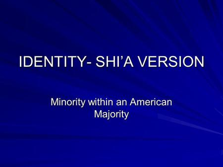 IDENTITY- SHI'A VERSION Minority within an American Majority.