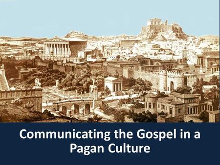 Communicating the Gospel in a Pagan Culture. Respect. Pray before you teach. Complement your audience. Never ridicule beliefs.