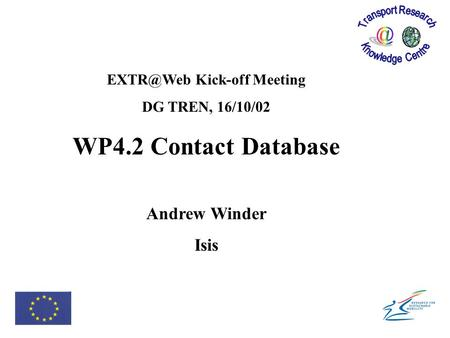 Kick-off Meeting DG TREN, 16/10/02 WP4.2 Contact Database Andrew Winder Isis.