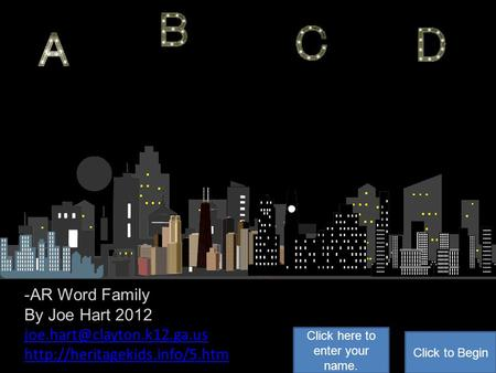 -AR Word Family By Joe Hart 2012  Click to Begin Click here to enter your name.