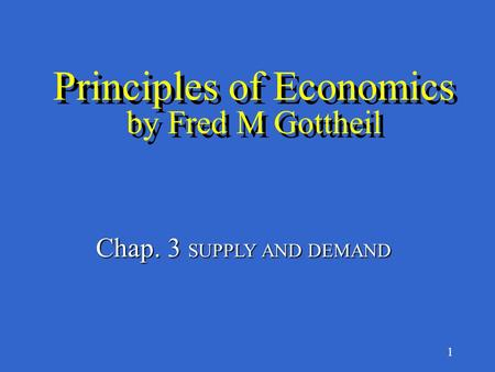 1 Principles of Economics by Fred M Gottheil Chap. 3 SUPPLY AND DEMAND.