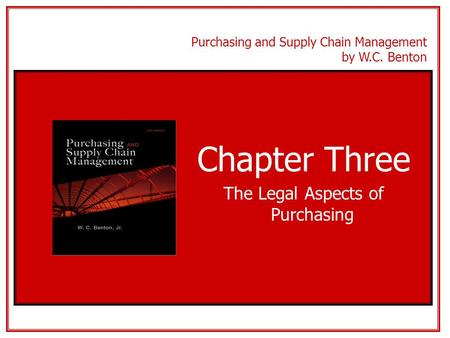 Purchasing and Supply Chain Management by W.C. Benton Chapter Three The Legal Aspects of Purchasing.