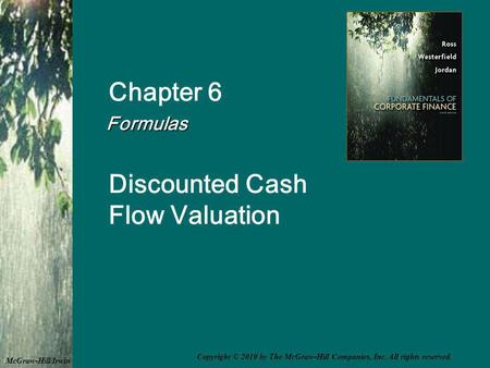 Chapter 6 Formulas Discounted Cash Flow Valuation McGraw-Hill/Irwin Copyright © 2010 by The McGraw-Hill Companies, Inc. All rights reserved.