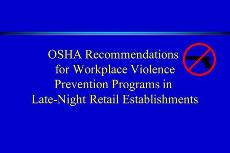 OSHA Recommendations for Workplace Violence Prevention Programs in Late-Night Retail Establishments.