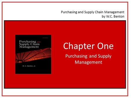 Purchasing and Supply Chain Management by W.C. Benton Chapter One Purchasing and Supply Management.
