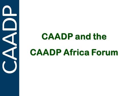 PARTNERSHIPS IN SUPPORT OF CAADP CAADP and the CAADP Africa Forum.
