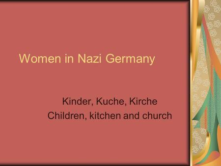 Women in Nazi Germany Kinder, Kuche, Kirche Children, kitchen and church.