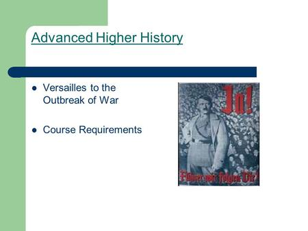 Advanced Higher History Versailles to the Outbreak of War Course Requirements.