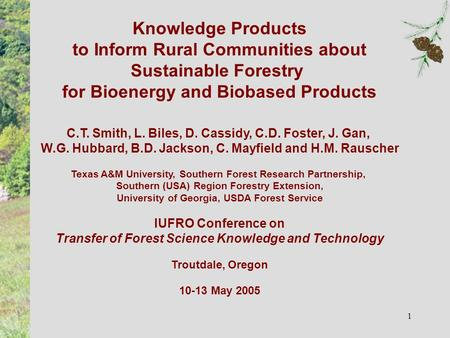 1 Knowledge Products to Inform Rural Communities about Sustainable Forestry for Bioenergy and Biobased Products C.T. Smith, L. Biles, D. Cassidy, C.D.
