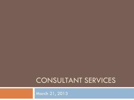 CONSULTANT SERVICES March 21, 2013. Imagine being able to customize the products and services you use most often? Customized Services.
