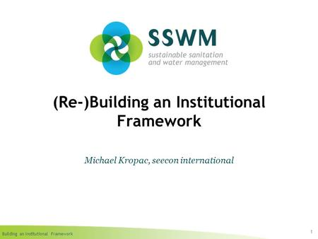 Building an Institutional Framework 1 (Re-)Building an Institutional Framework Michael Kropac, seecon international.
