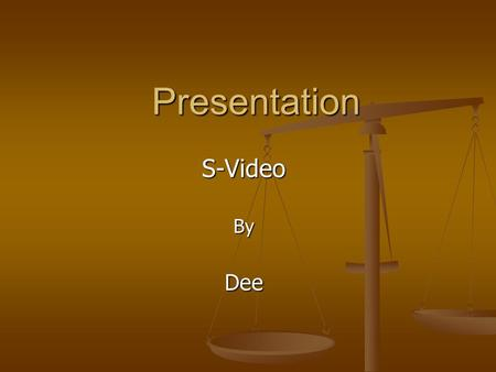 Presentation S-VideoByDee. S-Video Cable Pass Out the S-Video Cable.