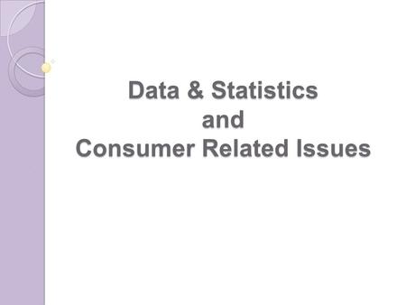 Data & Statistics and Consumer Related Issues. Importance of Data Data and Information are the vital inputs in framing of fiscal, monetary, regulatory.