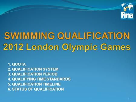 1. QUOTA 2. QUALIFICATION SYSTEM 3. QUALIFICATION PERIOD 4. QUALIFYING TIME STANDARDS 5. QUALIFICATION TIMELINE 6. STATUS OF QUALIFICATION 1.