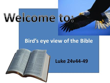 "Bird's eye view of the Bible Luke 24v44-49. ""This is what I told you whilst I was still with you. Everything must be fulfilled that is written about me."