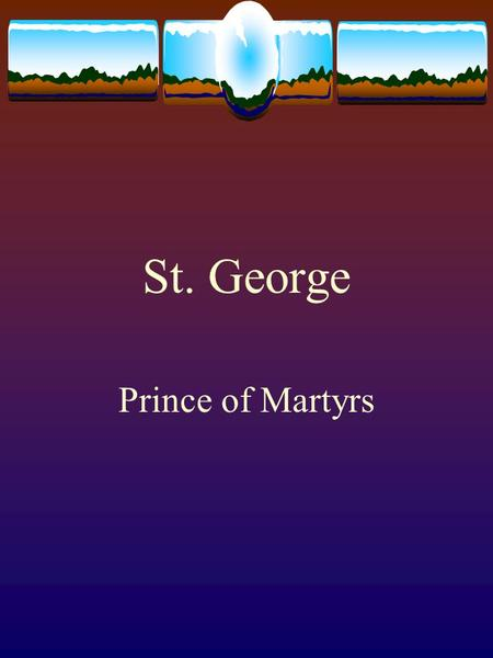 St. George Prince of Martyrs. His Early Life  Father's name was Anastasius  Mother's name was Theopasty  Father died when St. George was 20  Leaving.