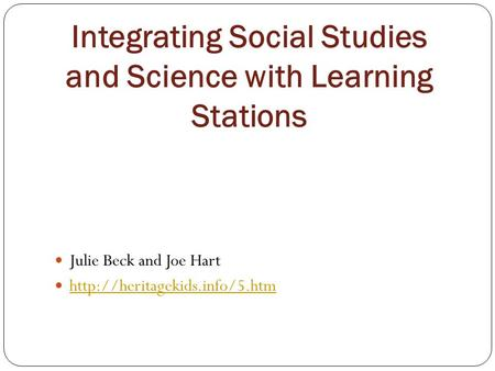 Integrating Social Studies and Science with Learning Stations Julie Beck and Joe Hart