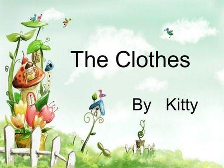 The Clothes By Kitty. Content 1. The source of clothes 2. Pictures of the clothes 3. The composition 4. Ending.