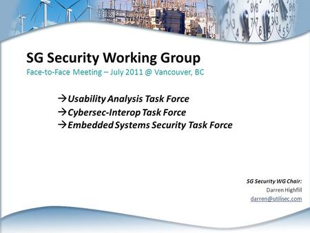 SG Security Working Group Face-to-Face Meeting – July Vancouver, BC  Usability Analysis Task Force  Cybersec-Interop Task Force  Embedded Systems.