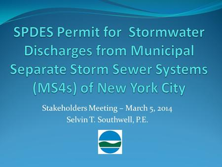 Stakeholders Meeting – March 5, 2014 Selvin T. Southwell, P.E.