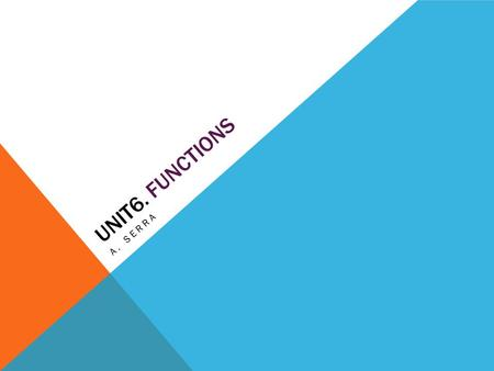 UNIT6. FUNCTIONS A. SERRA. 6.A Relations and functions. Class work Relations and functions: definition and examples. Testing for functions: the vertical.