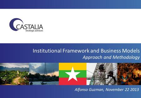 Alfonso Guzman, November 22 2013 Institutional Framework and Business Models Approach and Methodology.