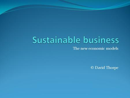 The new economic models © David Thorpe. My work as an sustainability writer & editor.