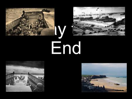 D-Day to the End. What was the situation in 1944? The Russians have defeated the Germans and are advancing in the East The Allies are victorious in Africa.