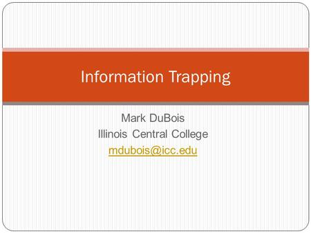 Mark DuBois Illinois Central College Information Trapping.