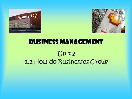 Business Management Unit 2 2.2 How do Businesses Grow?