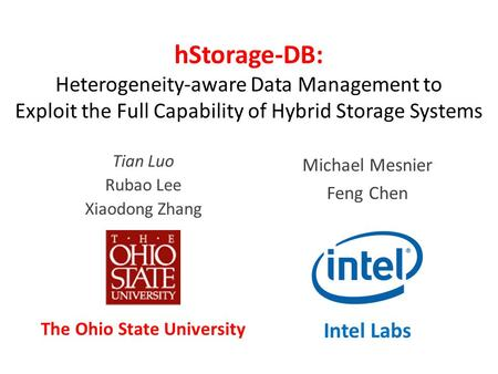 HStorage-DB: Heterogeneity-aware Data Management to Exploit the Full Capability of Hybrid Storage Systems Tian Luo Rubao Lee Xiaodong Zhang Michael Mesnier.