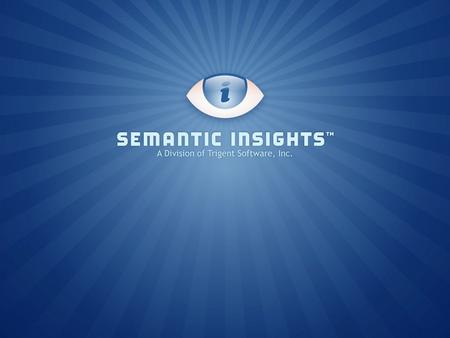 © copyright 2011 Semantic Insights™. Automated Traceability of Key Success Factors through Lifecycle Documents Chuck Rehberg, Chief Scientist Semantic.