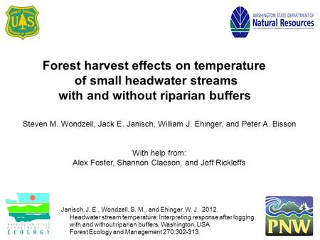 Forest harvest effects on temperature of small headwater streams with and without riparian buffers Steven M. Wondzell, Jack E. Janisch, William J. Ehinger,