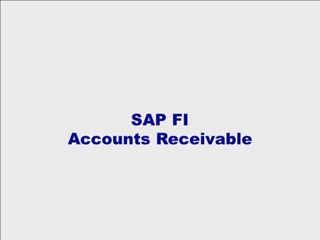 SAP FI Accounts Receivable. Table of Contents  AR Overview  Sub Processes Master Data Credit Management Invoice Processing Cash Receipting / Payments.