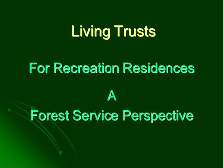 Living Trusts For Recreation Residences A Forest Service Perspective.