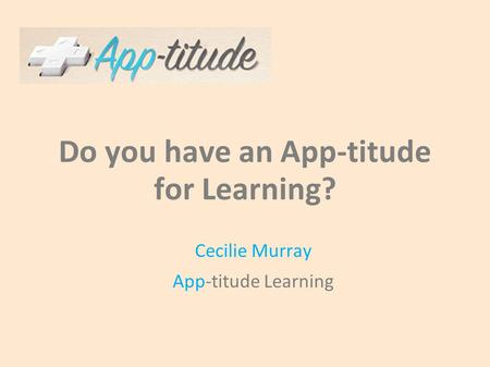 Do you have an App-titude for Learning? Cecilie Murray App-titude Learning.